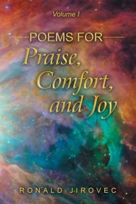 Poems for Praise, Comfort, and Joy: Volume I  -     By: Ronald Jirovec