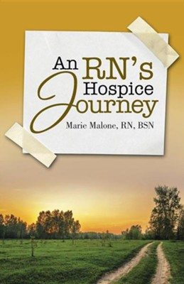 An RN's Hospice Journey  -     By: Marie Malone