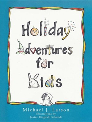 Holiday Adventures for Kids  -     By: Michael J. Larson