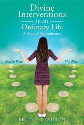 Divine Interventions in an Ordinary Life: A Book of Remembrance  -     By: Betty J. Deniston