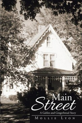 Main Street: A Gables and Gingerbread Story  -     By: Mollie Lyon