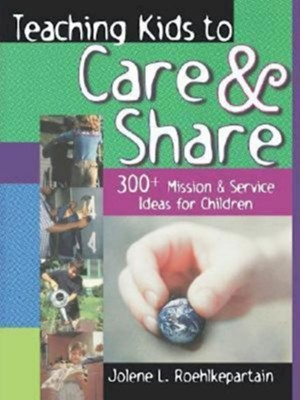 Teaching Kids to Care & Share                                               -     By: Jolene L. Roehlkepartain