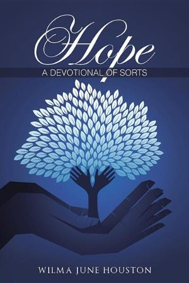 Hope: A Devotional of Sorts  -     By: Wilma June Houston