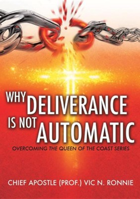 Why Deliverance Is Not Automatic  -     By: Vic N. Ronnie