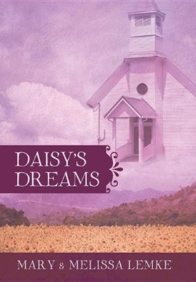 Daisy's Dreams  -     By: Mary Lemke, Melissa Lemke