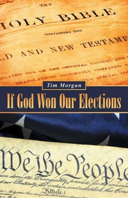 If God Won Our Elections  -     By: Bill Morgan
