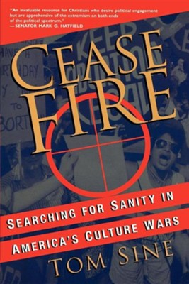 Cease Fire: Searching for Sanity in America's Culture Wars  -     By: Tom Sine