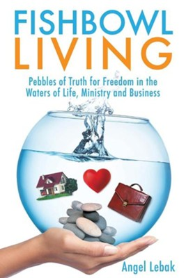 Fishbowl Living  -     By: Angel Lebak