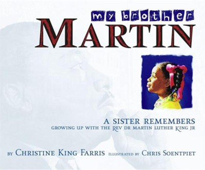 My Brother Martin: A Sister Remembers Growing Up with the Rev. Dr. Martin Luther King Jr.  -     By: Christine King Farris     Illustrated By: Chris K. Soentpiet