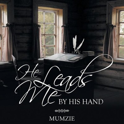 He Leads Me by His Hand  -     By: Mumzie