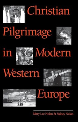 Christian Pilgrimage in Modern Western Europe  -     By: Mary Lee Nolan, Sidney Nolan
