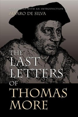 The Last Letters of Thomas More  -     Edited By: Alvaro de Silva     By: Thomas More