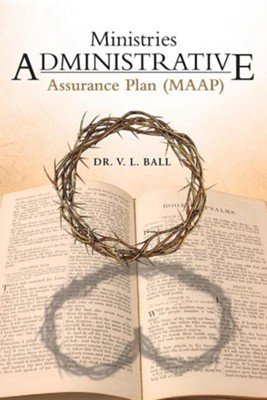 Ministries Administrative Assurance Plan (Maap)  -     By: V.L. Ball