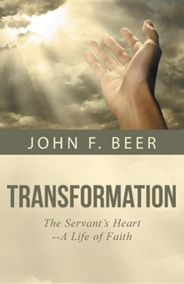 Transformation: The Servant's Heart-A Life of Faith  -     By: John F. Beer