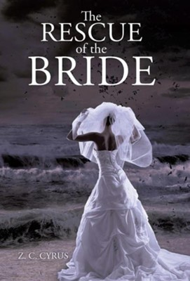 The Rescue of the Bride  -     By: Z. C. Cyrus