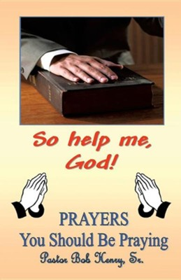So Help Me, God  -     By: Robert Henry Sr.