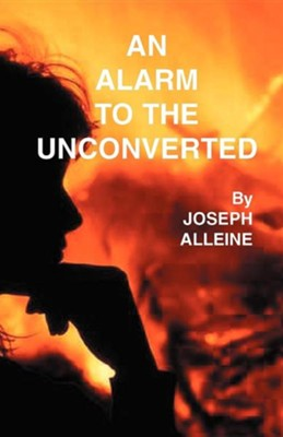 An Alarm to the Unconverted  -     By: Joseph Alleine