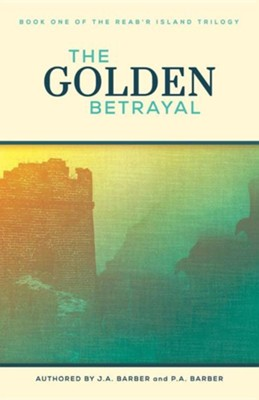 The Golden Betrayal: Book One of the Reab'r Island Trilogy  -     By: J. A. Barber     Illustrated By: David L. Bartlett