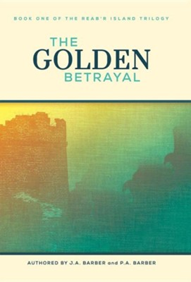 The Golden Betrayal: Book One of the Reab'r Island Trilogy  -     By: Jane Mast Moore, P.A. Barber