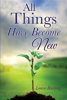 All Things Have Become New  -     By: Louise Rushing