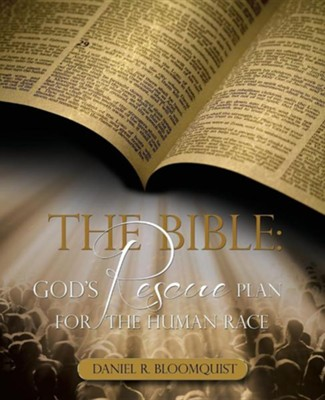 The Bible: God's Rescue Plan for the Human Race  -     By: Daniel R. Bloomquist