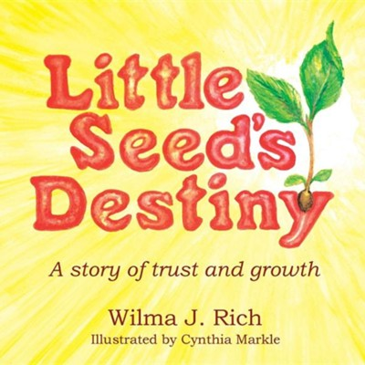 Little Seed's Destiny: A Story of Trust and Growth  -     By: Wilma J. Rich