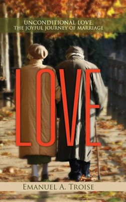 Love: Unconditional Love, the Joyful Journey of Marriage  -     By: Emanuel A. Troise