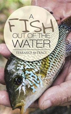 A Fish Out of the Water  -     By: Terrance M. Tracy