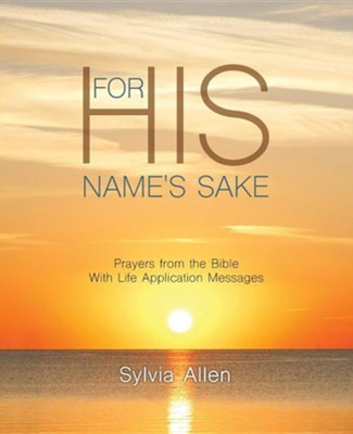 For His Name's Sake: Prayers from the Bible with Life Application Messages  -     By: Sylvia Allen