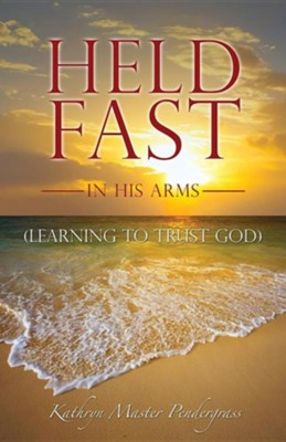 Held Fast in His Arms  -     By: Kathryn Master Pendergrass