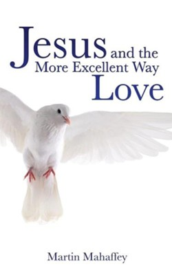 Jesus and the More Excellent Way Love  -     By: Martin Mahaffey