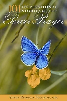 101 Inspirational Stories of the Power of Prayer  -     By: Patricia Proctor, Jerry Usher