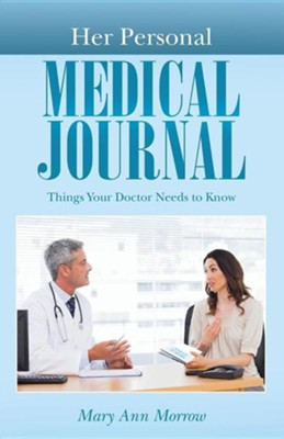 Her Personal Medical Journal: Things Your Doctor Needs to Know  -     By: Mary Ann Morrow