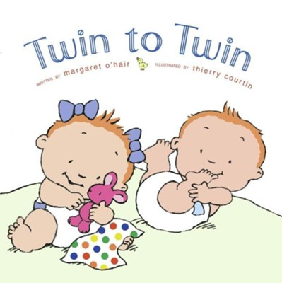 Twin to Twin  -     By: Margaret O'Hair     Illustrated By: Thierry Courtin