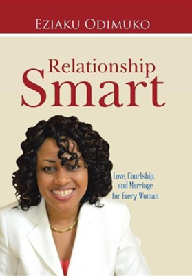 Relationship Smart: Love, Courtship, and Marriage for Every Woman  -     By: Eziaku Odimuko