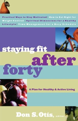 Staying Fit After Forty: A Plan for Healthy & Active Living   -     Edited By: Don S. Otis     By: Don S. Otis, ed.
