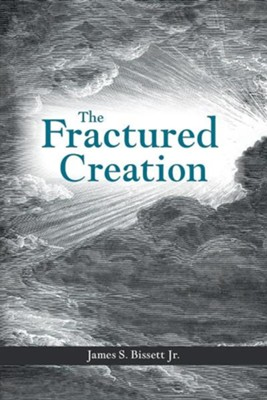The Fractured Creation  -     By: James S. Bissett Jr.
