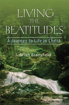 Living the Beatitudes: A Journey to Life in Christ  -     By: J. Brian Bransfield