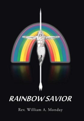 Rainbow Savior  -     By: Rev. William A. Monday