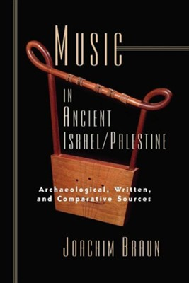 Music in Ancient Israel/Palestine: Archaeological, Written and Comparative Sources  -     By: Joachim Braun, Douglas W. Stott