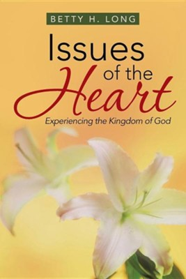 Issues of the Heart: A Collection of Meditations, Prayers, and Spiritual Insights  -     By: Betty H. Long