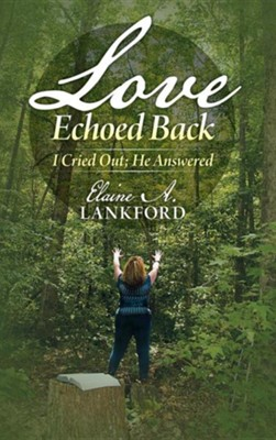 Love Echoed Back: I Cried Out; He Answered  -     By: Elaine A. Lankford