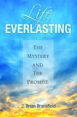 Life Everlasting: The Mystery and the Promise  -     By: J. Brian Bransfield