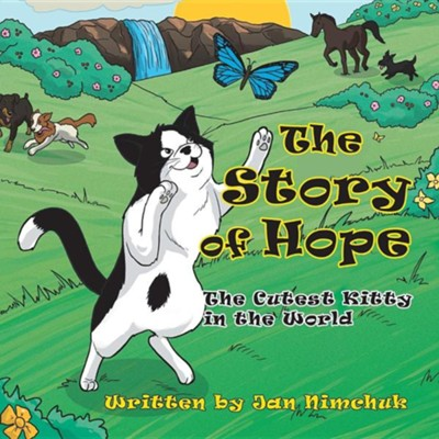 The Story of Hope: The Cutest Kitty in the World  -     By: Jan Nimchuk