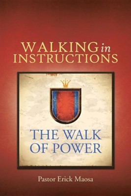 Walking in Instructions: The Walk of Power  -     By: Erick Maosa