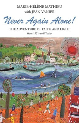 Never Again Alone!: The Adventure of Faith and Light from 1971 Until Today  -     By: Marie-Helene Mathieu, Jean Vanier