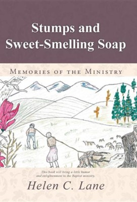 Stumps and Sweet-Smelling Soap: Memories of the Ministry  -     By: Helen C. Lane