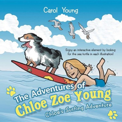 The Adventures of Chloe Zoe Young: Chloe's Surfing Adventure  -     By: Carol Young