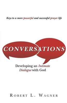 Conversations: Developing an Intimate Dialogue with God  -     By: Robert L. Wagner