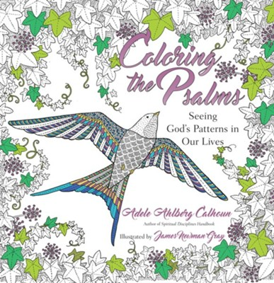 Coloring the Psalms: Seeing God's Patterns in Our Lives  -     By: Adele Ahlberg Calhoun     Illustrated By: James Newman Gray